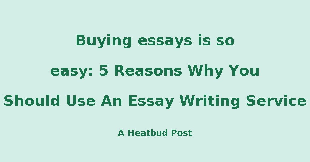 Heatbud  College  Buying Essays Is So Easy  Reasons Why You  Buying Essays Is So Easy  Reasons Why You Should Use An Essay Writing  Service Example Of Proposal Essay also Life After High School Essay  Healthy Eating Essay