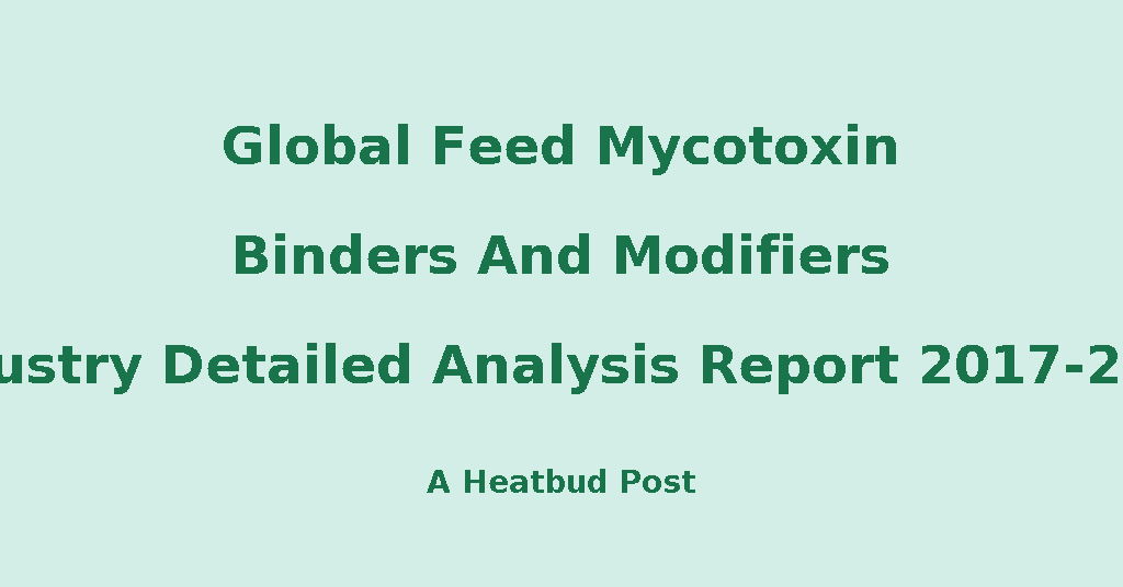 Heatbud | Market ResearchNest - Global Feed Mycotoxin Binders And
