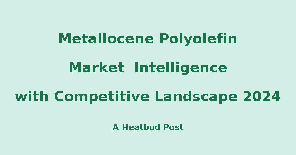 Heatbud | MarketResearch - Metallocene Polyolefin Market
