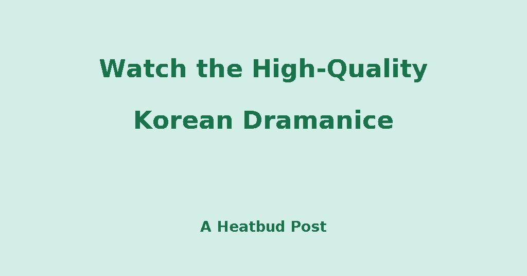 Heatbud yourdomain watch the high quality korean dramanice stopboris Gallery